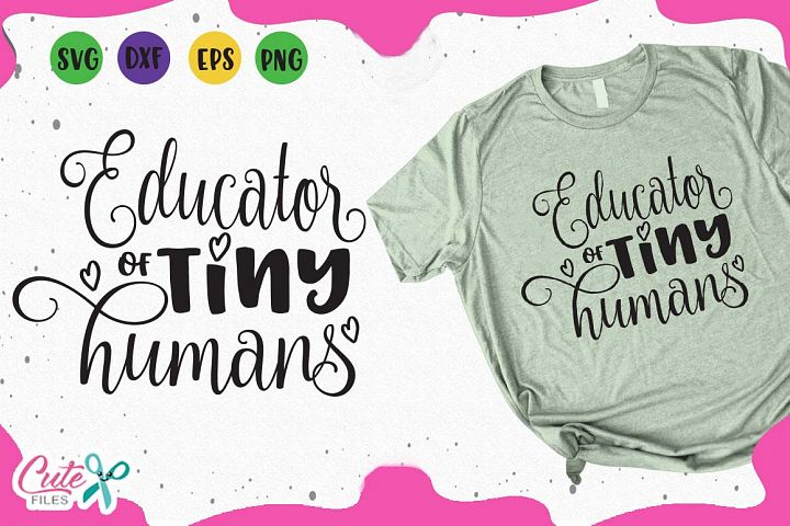 Educator of tiny humans svg, back to school svg cut files