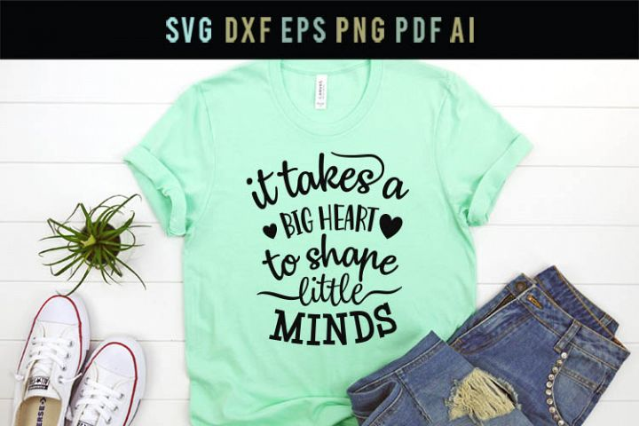 It Takes a Big Heart to Shape Little Minds, Teacher Svg Dxf