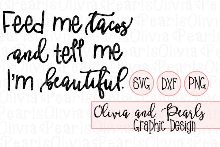 Feed Me Tacos And Tell Me Im Beautiful, Fiesta Designs, Taco Party, Digital Cutting File, SVG, DXF, PNG