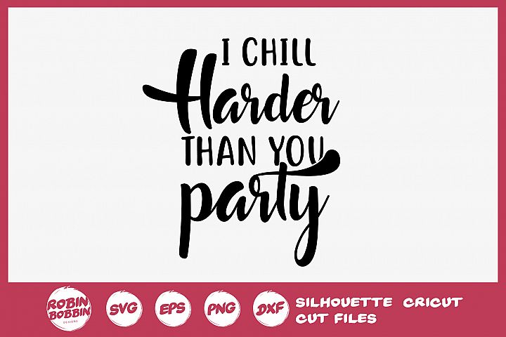 I Chill Harder Than You Party SVG - Wine Lover SVG