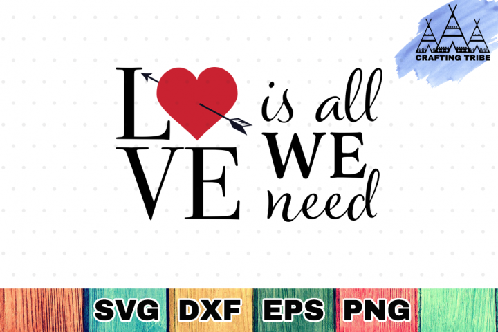 Love Is All We Need - Valentine SVG Cut File