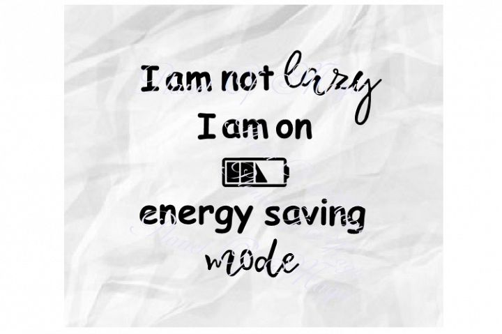 Am Not Lazy I Am On Energy Saving Mode Svg, Funny Quote Svg