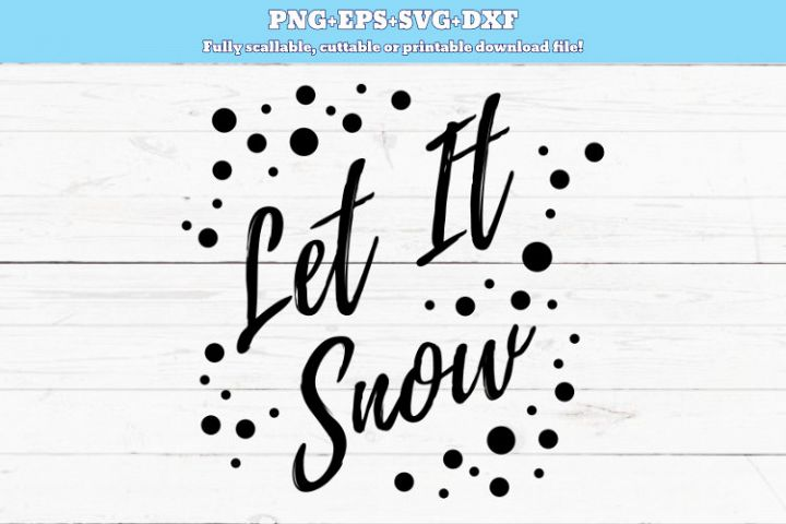 SVG PNG DXF Let it snow svg, circut file, cutting file