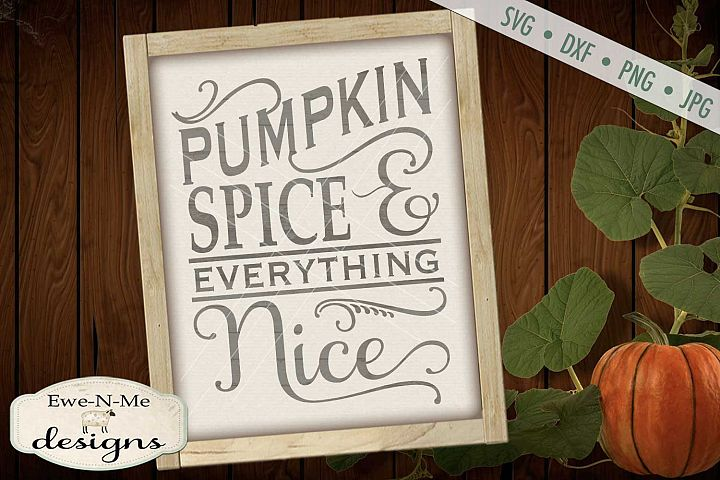 Pumpkin Spice Everything Nice - Fall SVG DXF Files