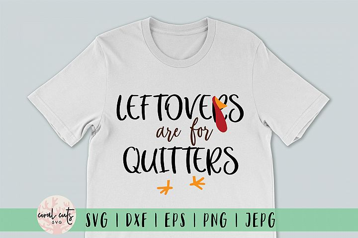 Leftovers are for quitters - Thanksgiving SVG EPS DXF PNG