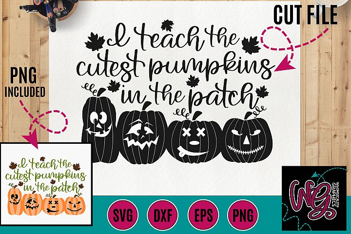 I Teach the Cutest Pumpkins in the Patch SVG DXF PNG EPS