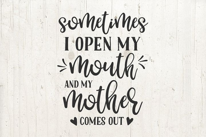 Sometimes I open my mouth and my mother mom comes out svg