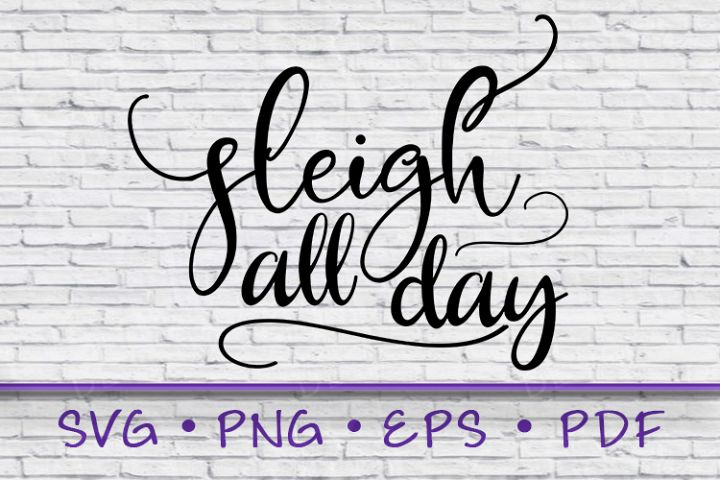 Sleigh All Day, Sleigh Svg, Sleigh All Day Svg, Svg