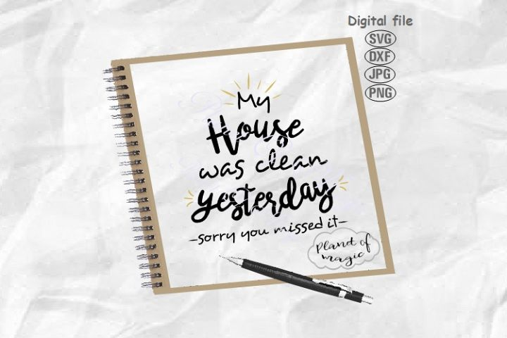 My House Was Clean Yesterday Svg, Home Svg, Home Saying Svg