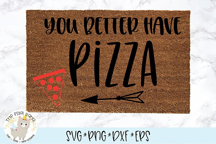 You Better Have Pizza Doormat SVG Cut File