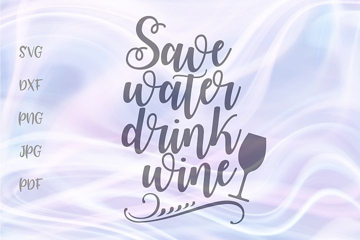 Save Water Drink Wine Cut File SVG DXF PNG JPG PDF