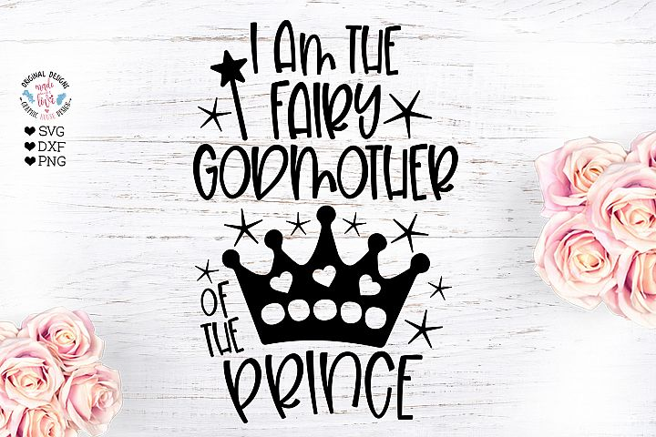 I am the Fairy Godmother of the Prince - Baptism Cut File