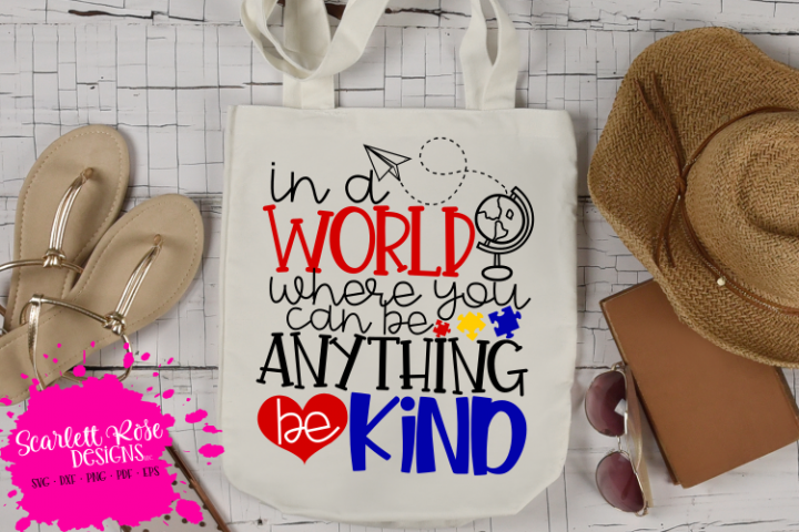 In a World Where You Can Be Anything Be Kind - Autism SVG