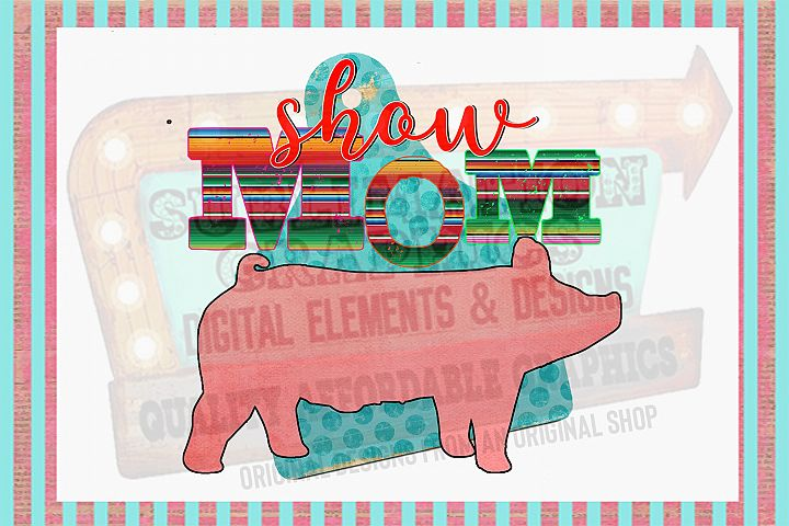 Show Pig Mom Sublimation Digital Download