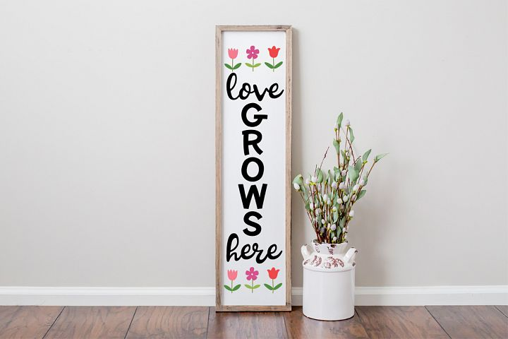 Love Grows Here Spring Front Porch Sign SVG