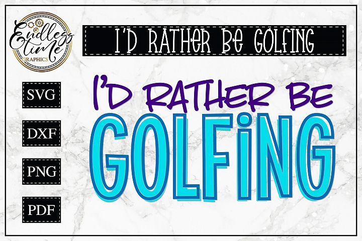 Id rather Be Golfing- A Fun Little SVG Cut File