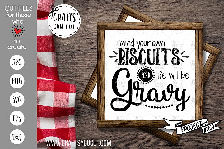 Mind Your Own Biscuits And Life Will Be Gravy- Farmhouse SVG