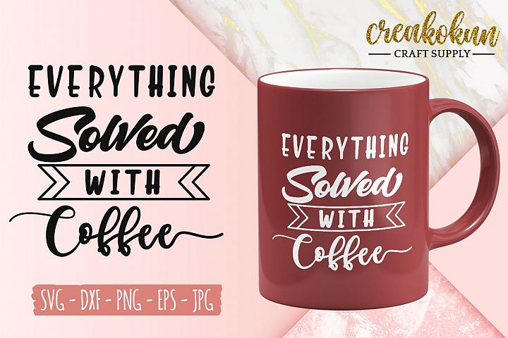 Everything Solved With Coffee - SVG Cut File