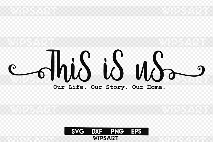SALE! This is us svg, Our Life. Our Story. Our Home. svg