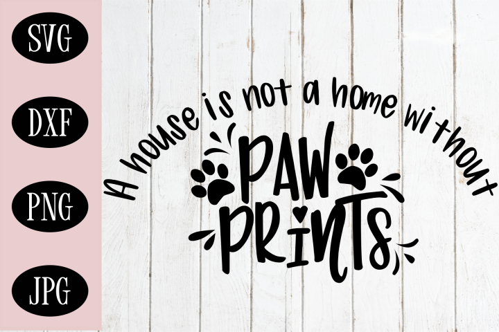 Paw Print SVG | A House Is Not A Home Without Paw Prints