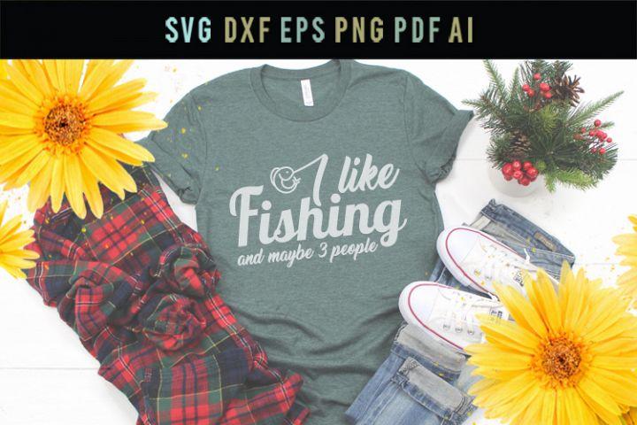 I like fishing and like 3 people,funny Svg shirt, Funny Svg