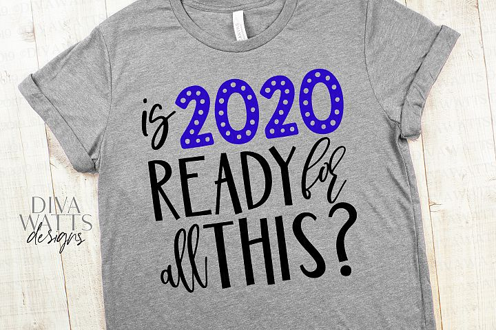 Is 2020 Ready For All This? - New Years Cutting File - SVG