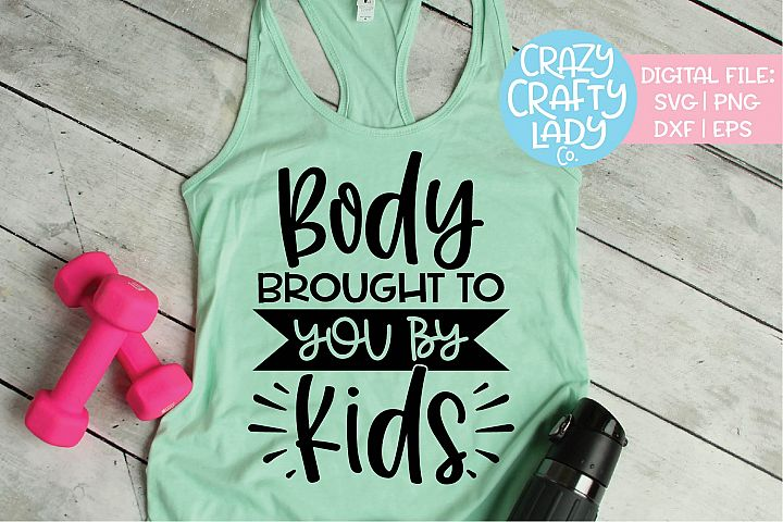 Body Brought to You by Kids Workout SVG DXF EPS PNG Cut File