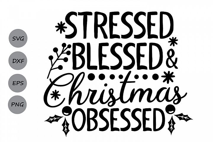 Stressed Blessed Christmas Obsessed Svg, Christmas Svg.