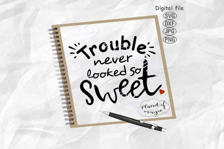 Trouble Never Looked So Sweet, Baby Quote Svg, Baby Svg