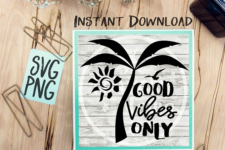Good Vibes Only SVG, Good Vibes SVG, Summer SVG, Cruis svg, Tropical svg, Sunshine svg, Beach svg, Vacation svg, svg for Cricut, Hippie svg