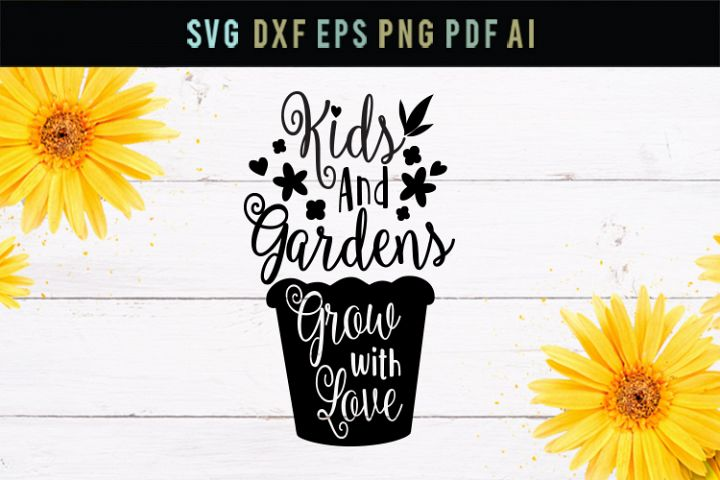 Kids and gardens grow with love, gardens svg, dxf, kids svg