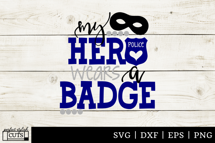 Police SVG - My Hero Wears A Badge SVG File