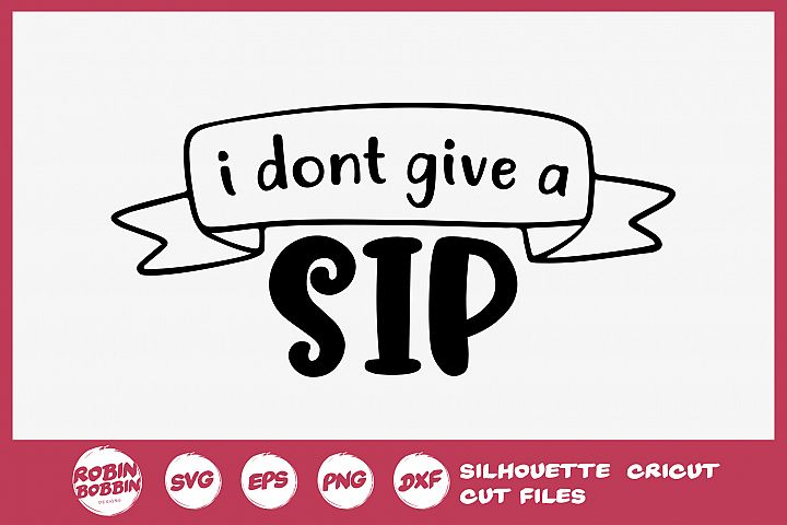 I Dont Give a SIP SVG - Wine Lover SVG - Wine Glass SVG