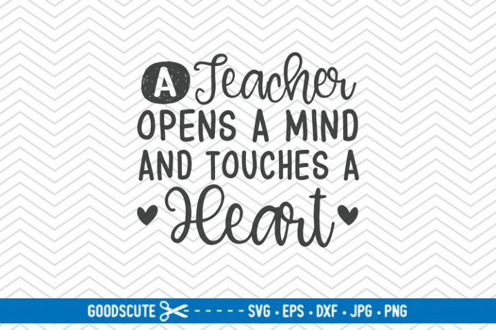 A Teacher Opens a Mind and Touches a Heart - SVG DXF PNG