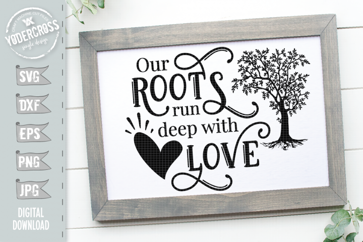 Our Roots Run Deep With Love SVG