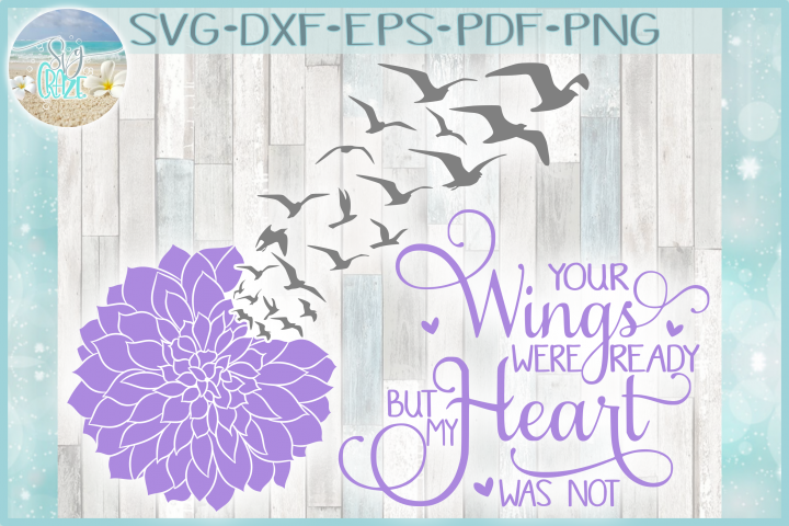 Your Wings Were Ready But My Heart Was Not with Dahlia SVG