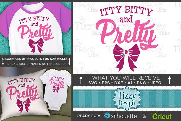 Itty Bitty and Pretty SVG File - Cute Kids TShirt SVG - 1084
