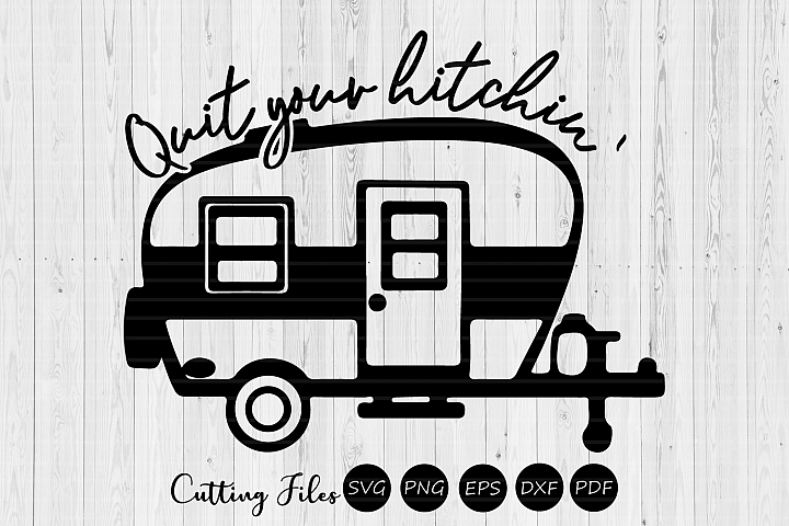 Quit your hitchin| svg cut files | cricut |camping life