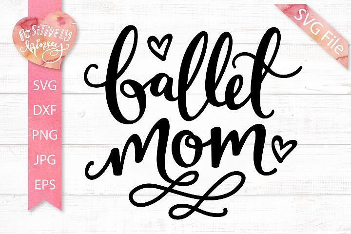 Ballet Mom SVG DXF PNG EPS JPG Dance SVG, Ballet SVG Dancer