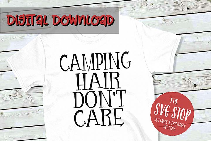 Camping Hair Dont Care - SVG, PNG, DXF