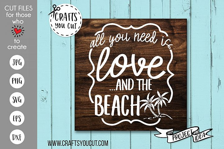 All You Need Is Love And The Beach - A Vacation SVG Cut File
