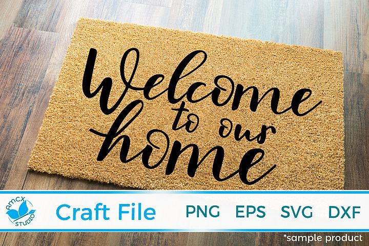 Welcome To Our Home - Front Porch Doormat SVG file