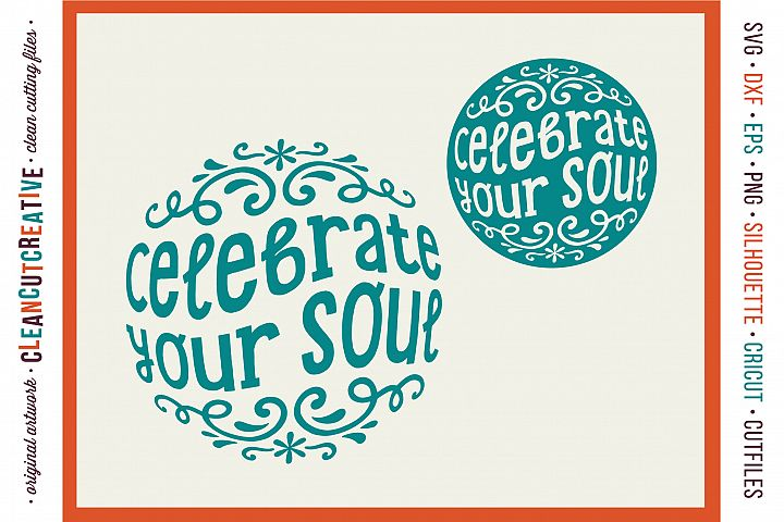 CELEBRATE YOUR SOUL! - Inspiring Quote design for crafters