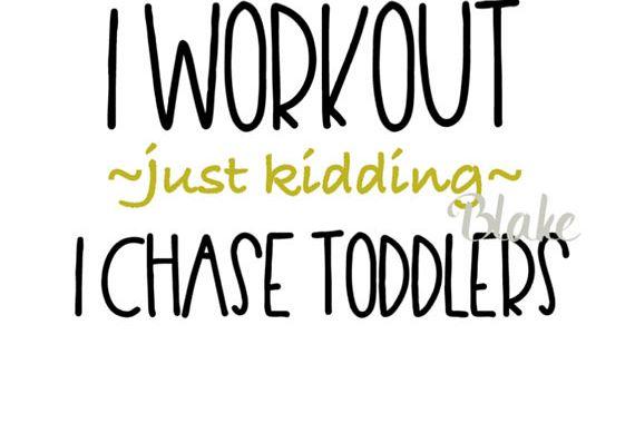 42ff86c4 I workout just kidding I chase toddlers svg, png jpg CUT file Workout tank  svg