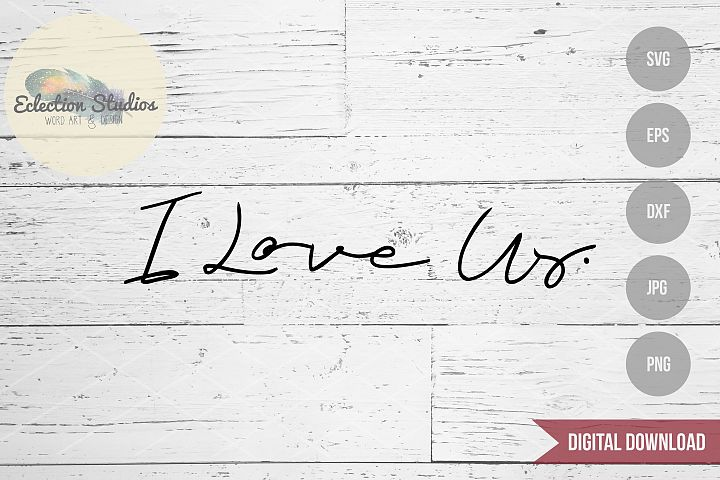 I Love Us, Valentines SVG