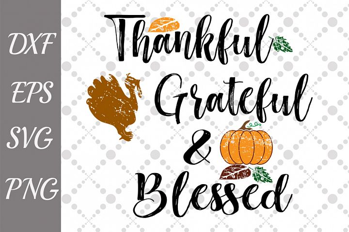 Grateful Thankful Blessed Svg, THANKSGIVING SVG, Turkey Svg