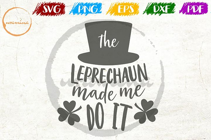 The Leprechaun Made Me Do It St. Patricks Day SVG PDF PNG