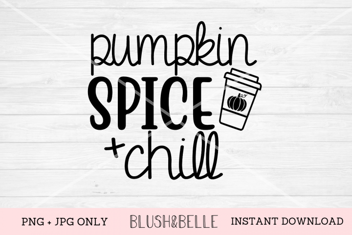 Pumpkin Spice and Chill - PNG, JPG