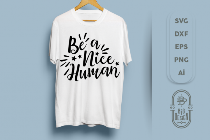 Be a Nice Human Svg Cut File