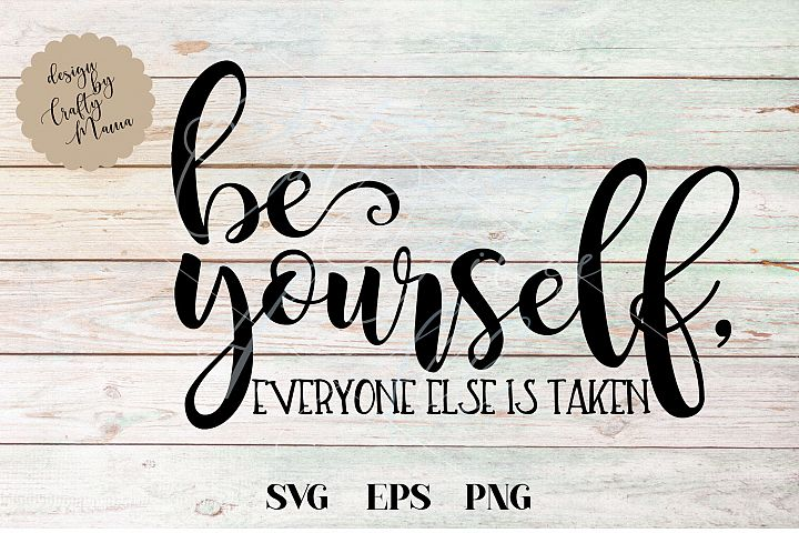 Be Yourself Everyone Else Is Taken SVG, Sublimation, PNG EPS